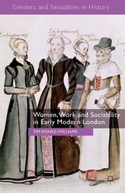 Women, Work and Sociability in Early Modern London ebook by T. Reinke-Williams