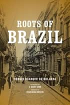 Roots of Brazil ebook by Sérgio Buarque de Holanda, G. Harvey Summ