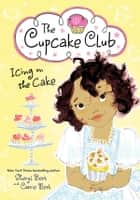 Icing on the Cake - The Cupcake Club ebook by Sheryl Berk, Carrie Berk