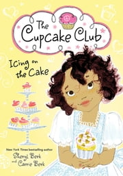 Icing on the Cake - The Cupcake Club ebook by Sheryl Berk,Carrie Berk