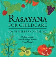 Rasayana for Childcare: Joy of Herbs and Healing ebook by Venkat, Kumar, Magal