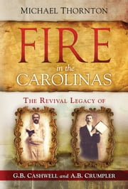 Fire in the Carolinas - The Revival Legacy of G. B. Cashwell and A. B. Crumpler ebook by R. Michael Thornton