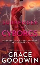 Surrender To The Cyborgs 電子書 by Grace Goodwin