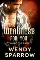 This Weakness For You ebook by Wendy Sparrow