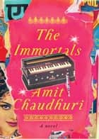 The Immortals ebook by Amit Chaudhuri