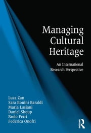 Managing Cultural Heritage - An International Research Perspective ebook by Luca Zan, Sara Bonini Baraldi, Maria Lusiani,...