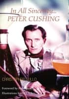 In All Sincerity, Peter Cushing ebook by Christopher Gullo