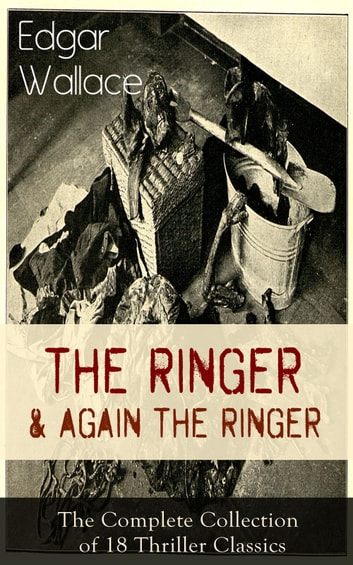 The Ringer & Again the Ringer: The Complete Collection of 18 Thriller Classics - The Gaunt Stranger, The Blackmail Boomerang, The Complete Vampire, The Escape of Mr. Bliss, The Man With the Red Beard, Case of the Home Secretary, A Servant of Women… ebook by Edgar Wallace