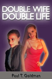 Double Wife | Double Life ebook by Paul  T. Goldman