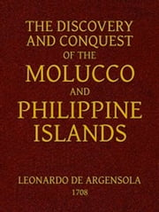 The Discovery and Conquest of the Molucco and Philippine Islands (Illustrated) ebook by Bartholomew Leonardo de Argensola