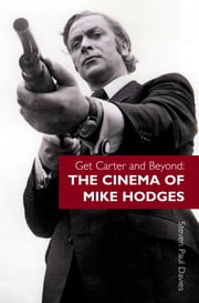 Get Carter and Beyond - The Cinema of Mike Hodges ebook by Steven Paul Davies,Michael Caine Michael Caine