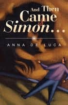 And Then Came Simon … ebook by Anna De Luca
