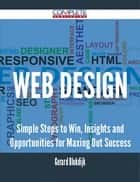 WEB DESIGN - Simple Steps to Win, Insights and Opportunities for Maxing Out Success ebook by Gerard Blokdijk