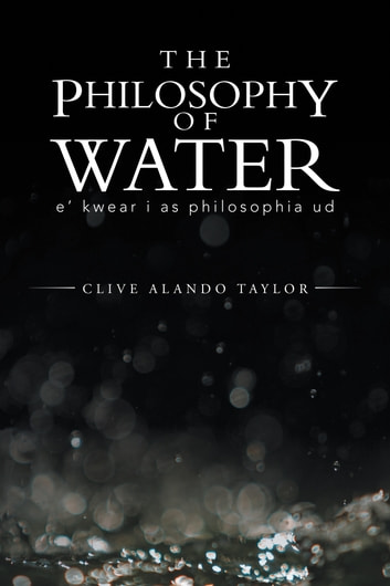 The Philosophy Of Water - e' kwear i as philosophia ud ebook by Clive Alando Taylor