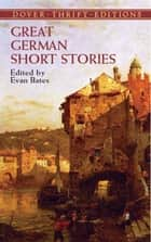Great German Short Stories 電子書 by Evan Bates
