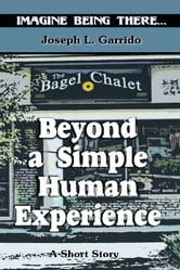 Beyond A Simple Human Experience ebook by Joseph L. Garrido