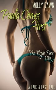 Paula Comes First: The Virgin Pact: Book One - A Hard & Fast Tale ebook by Molly Dawn