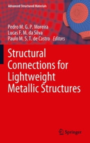 Structural Connections for Lightweight Metallic Structures ebook by Pedro M.G.P. Moreira,Lucas F. M. da Silva,Paulo M.S.T. de Castro