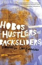 Hobos, Hustlers, and Backsliders - Homeless in San Francisco ebook by Teresa Gowan