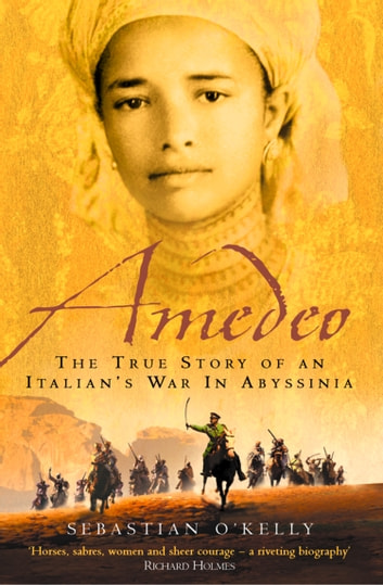 Amedeo: The True Story of an Italian's War in Abyssinia ebook by Sebastian O'Kelly