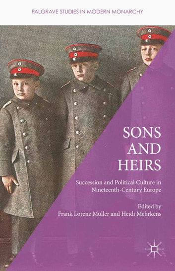 Sons and Heirs - Succession and Political Culture in Nineteenth-Century Europe ebook by