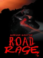 ROAD RAGE ebook by Karina Kantas