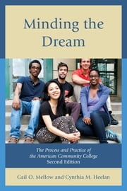 Minding the Dream - The Process and Practice of the American Community College ebook by Gail O. Mellow,Cynthia M. Heelan