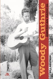Woody Guthrie. American radical ebook by Will Kaufman