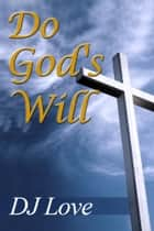 Do God's Will ebook by DJ Love