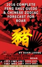 2016 Pig Feng Shui Guide & Chinese Zodiac Forecast ebook by Kuan Loong