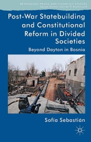 Post-War Statebuilding and Constitutional Reform - Beyond Dayton in Bosnia ebook by Sofía Sebastián-Aparicio