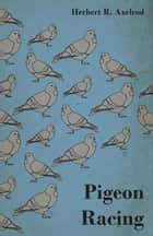 Pigeon Racing ebook by Herbert R. Axelrod