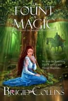 The Fount of Magic - Book Three of the Songbird River Chronicles ebook by Brigid Collins