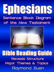 Holy Bible - Ephesians - Sentence Block Diagram Method of the New Testament Holy Bible - Structure & Themes: Bible Study Method - Bible Reading Guide, #1 ebook by Raymond Suen
