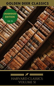 Harvard Classics Volume 51 - Lectures ebook by Robert Matteson Johnston, Golden Deer Classics, William Scott Ferguson,...