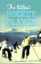 The Littlest Hockey Player ebook by Glenn Parker