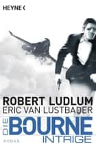 Die Bourne Intrige ebook by Robert Ludlum, Norbert Jakober