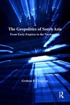 The Geopolitics of South Asia ebook by Graham P. Chapman