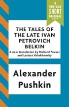 The Tales of the Late Ivan Petrovich Belkin ebook by Alexander Pushkin