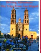 Driving Adventure: Day Trips From San Miguel ebook by William J. Conaway
