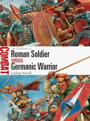 Roman Soldier vs Germanic Warrior - 1st Century AD ebook by Lindsay Powell,Mr Peter Dennis
