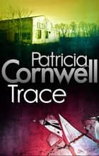 Trace ebook by Patricia Cornwell