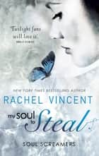 My Soul To Steal (Soul Screamers, Book 4) ebook by Rachel Vincent