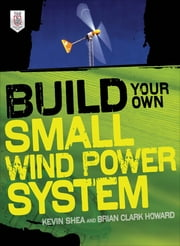Build Your Own Small Wind Power System ebook by SHEA