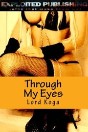 Through My Eyes ebook by Lord Koga