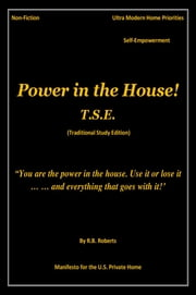 Power in the House! - T.S.E. (Traditional Study Edition) ebook by RB Roberts