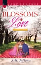 Blossoms Of Love (Mills & Boon Kimani) (California Passions, Book 1) ebook by J.M. Jeffries