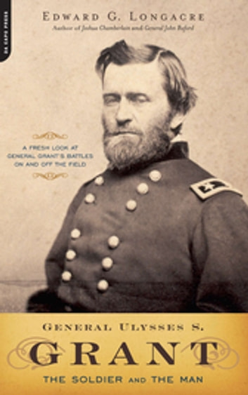 General Ulysses S. Grant - The Soldier and the Man ebook by Edward Longacre