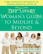 The Smart Woman's Guide to Midlife and Beyond ebook by Janet Horn, MD,Robin Miller, MD
