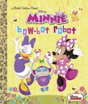 Bow-Bot Robot (Disney Junior: Minnie's Bow Toons) ebook by Jennifer Liberts Weinberg, RH Disney